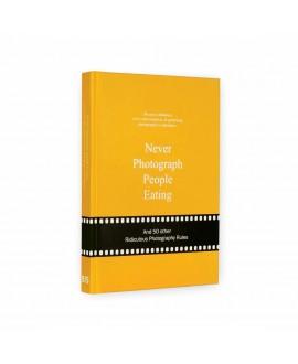 Книга «Никогда не снимайте едящих и 50 прочих забавных правил фотографии» (НА ЗАКАЗ)